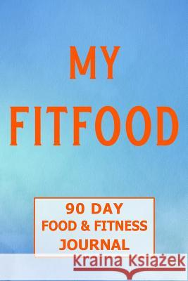 My Fitfood 90 Day Food and Fitness Journal: Food Journal and Fitness Diary Ilyass Amran 9781792035197