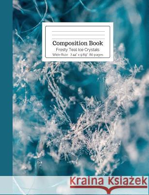 Composition Book Frosty Teal Ice Crystals Cool for School Composition Notebooks 9781792114502