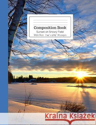 Composition Book Sunset on Snowy Field Wide Rule Cool for School Composition Notebooks 9781792119224