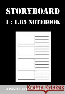 Storyboard Notebook: 1:1.85 - 4 Panels with Narration Lines for Storyboard Sketchbook Ideal for Filmmakers, Advertisers, Animators, Noteboo Liam Clay 9781792195211