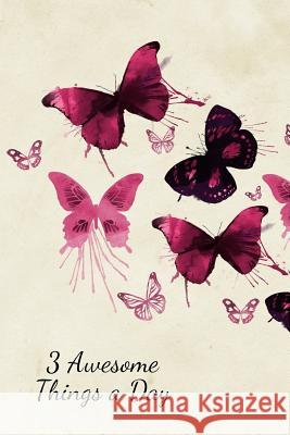 3 Awesome Things a Day: Beautiful Watercolor Butterflies Gratitude Journal with Prompts and Motivational Quotes - 90 Days Gratitude Journal fo Ladymberries Publishing 9781792627934