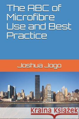 The ABC of Microfibre Use and Best Practice Joshua Jogo 9781792679209