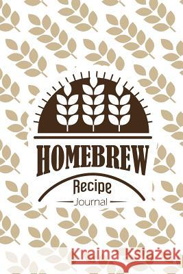 Homebrew Recipe Journal: Homebrew Beer Notebook Organize and Keeping Your Secret Brewing Mile Colony 9781792679650