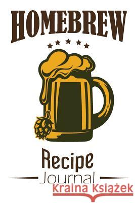 Homebrew Recipe Journal: Craft Beer Notebook Organize and Keeping Your Secret Brewing Recipes Mile Colony 9781792697753