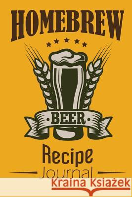 Homebrew Beer Recipe Journal: Craft Beer Notebook Organize and Keeping Your Secret Brewing Recipes Mile Colony 9781792697999