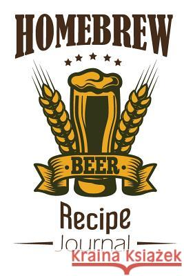 Homebrew Beer Recipe Journal: Craft Beer Notebook Organize and Keeping Your Secret Brewing Recipes Mile Colony 9781792709890