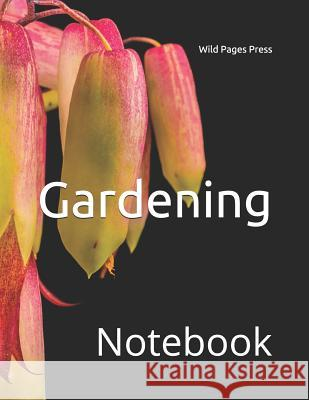 Gardening: Notebook Wild Pages Press 9781792758829