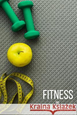 Fitness and Food Journal: Workout Exercise Notebook with Food Planner: Track Your Fitness, Training & Measurement Body Roger H. Wells 9781792861680
