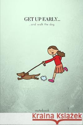 Get Up Early...and Walk the Dog: A Fun College Ruled Writing Journal Lined Notebook for Dog Owners Fruity Publishing 9781792908095