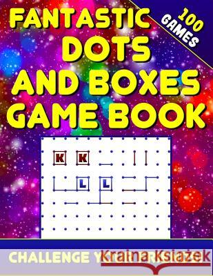 Fantastic Dots and Boxes Game Book (100 Games): Activity Game Book for Adults and Kids. Surita Sigel 9781792997730