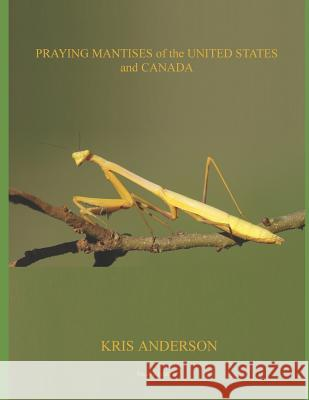 Praying Mantises of the United States and Canada Kris Anderson 9781793025081