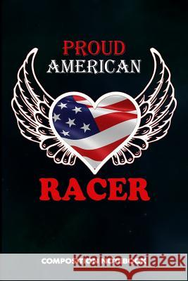 Proud American Racer: Composition Notebook, Birthday Journal Gift for Horse, Car and Motocross Biker Speed Lovers to Write on M. Shafiq 9781793212306