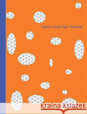 Isometric Graph Paper Notebook: Grid Graph Paper Drawing 3D Triangular Paper, 0.28 Inch Equilateral Triangle (7.44 X 9.69, 100 Pages) Planning 3D Prin Jye Whyy 9781793228222