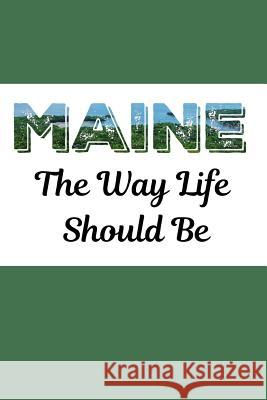 Maine: The Way Life Should Be: Blank Journal Spiffy Design 9781793245311