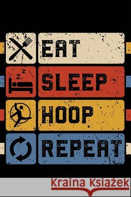 Eat Sleep Hoop Repeat: Notebook Journal for Hula Hoopers Sports Ngustudiobooks 9781793246684