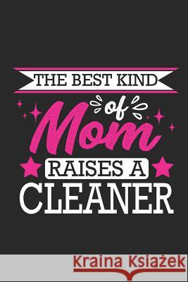 The Best Kind of Mom Raises a Cleaner: Small 6x9 Notebook, Journal or Planner, 110 Lined Pages, Christmas, Birthday or Anniversary Gift Idea Paperpat 9781793421746