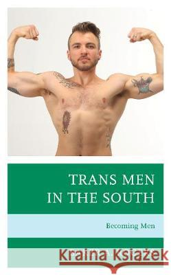 Trans Men in the South: Becoming Men Baker A. Rogers 9781793600332