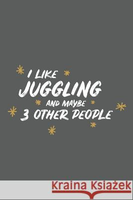 I Like Juggling and Maybe 3 Other People: Small 6x9 Notebook, Journal or Planner, 110 Lined Pages, Christmas, Birthday or Anniversary Gift Idea Paperpat 9781793800428