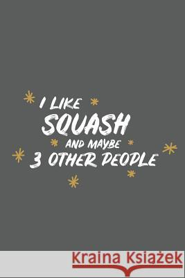 I Like Squash and Maybe 3 Other People: Small 6x9 Notebook, Journal or Planner, 110 Lined Pages, Christmas, Birthday or Anniversary Gift Idea Paperpat 9781793859006