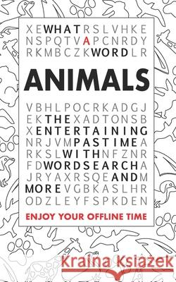What a Word - Animals: The Entertaining Pastime with Wordsearch and More What a. Word 9781793989352