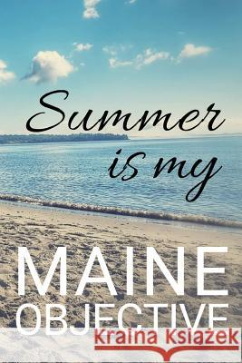 Summer Is My Maine Objective: Blank Notebook for Vacation Dreams Spiffy Design 9781794059054