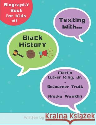 Texting with Black History: Martin Luther King Jr., Sojourner Truth, and Aretha Franklin Biography Book for Kids Bobby Basil 9781794061095