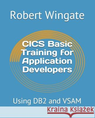 CICS Basic Training for Application Developers: Using DB2 and VSAM Robert Wingate 9781794325067