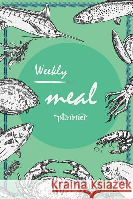 Weekly Meal Planner: Fish Cover, Track and Plan Your Meals Weekly with Grocery List 6 X 9 Kaley Stallworth 9781794327771