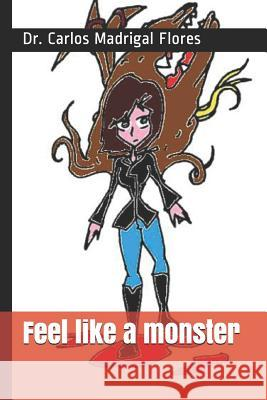 Feel Like a Monster Dr Carlos Madriga 9781794375840
