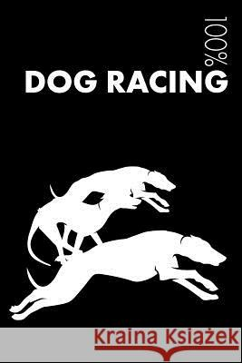 Dog Racing Notebook: Blank Lined Dog Racing Journal for Dog Owner and Trainer Elegant Notebooks 9781794408821