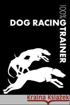 Dog Racing Trainer Notebook: Blank Lined Dog Racing Journal for Trainer and Dog Owner Elegant Notebooks 9781794408999