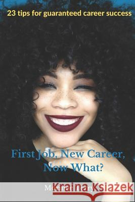 First Job, New Career, Now What?: 23 Tips for Guaranteed Career Success Morinee Terry 9781794455337