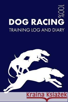 Dog Racing Training Log and Diary: Training Journal for Dog Racing - Notebook Elegant Notebooks 9781794468078