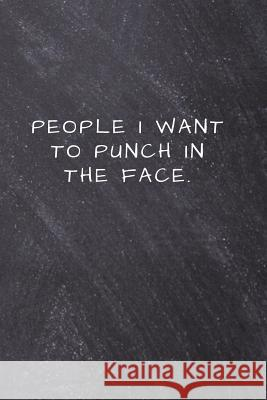 People I want to Punch in the Face.: Lined Notebook, Diary, Journal Mentor Arts Sentences 9781794488830