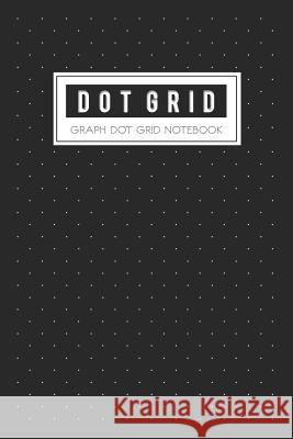 Graph Dot Grid: Writing Graph Paper a Dotted Matrix and Sketch Book for Design Calligraphy (Black Cover) Bg Publishing 9781794517844