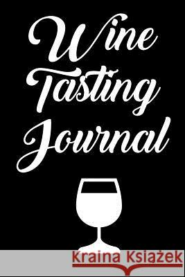 Wine Tasting Journal: Wine Tour Notebook with 100 Wine Tasting Sheets Rebecca Evans 9781794686120