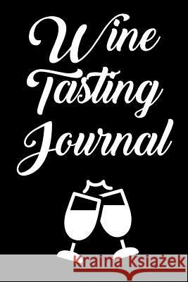 Wine Tasting Journal: Wine Tour Notebook with 100 Wine Tasting Sheets Rebecca Evans 9781794686151