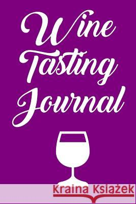 Wine Tasting Journal: Wine Tour Notebook with 100 Wine Tasting Sheets Rebecca Evans 9781794686168