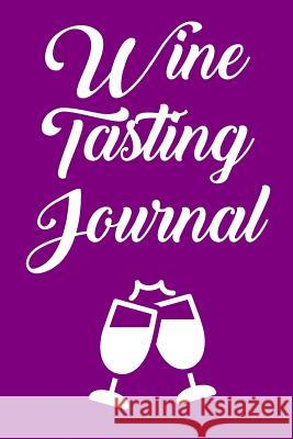 Wine Tasting Journal: Wine Tour Notebook with 100 Wine Tasting Sheets Rebecca Evans 9781794686175