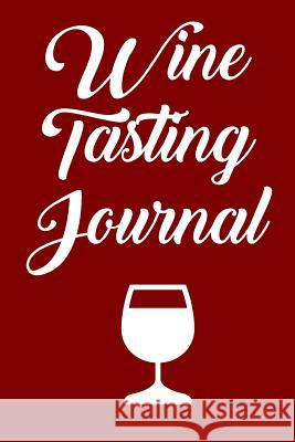 Wine Tasting Journal: Wine Tour Notebook with 100 Wine Tasting Sheets Rebecca Evans 9781794686199