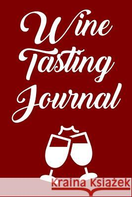 Wine Tasting Journal: Wine Tour Notebook with 100 Wine Tasting Sheets Rebecca Evans 9781794686205