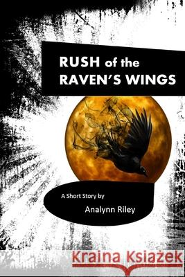 Rush of the Raven's Wings: A short story by Analynn Riley Analynn Riley 9781794687226