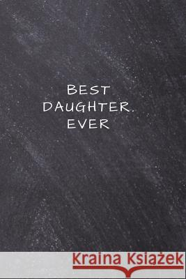 Best Daughter. Ever: Lined Notebook, Diary, Journal Mentor Arts Sentences 9781795197410
