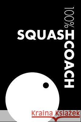 Squash Coach Notebook: Blank Lined Squash Journal for Coach and Player Elegant Notebooks 9781795203548