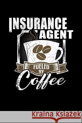 Insurance Agent Fueled by Coffee: Funny 6x9 College Ruled Lined Notebook for Insurance Agents Mike Craig 9781795430340