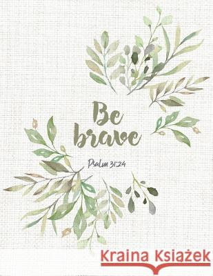 Be Brave: Beautiful Inspirational Christian Bible Quote Flower Design - Journal for Women and Girls - ★ Bible Study ★ Paper Love 9781795504379
