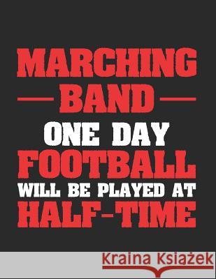 Marching Band One Day Football Will Be Played at Half Time: Blank Sheet Music Notebook Staff Paper, 12 Staves Music Manuscript Paper Band Geek Designs 9781795613798