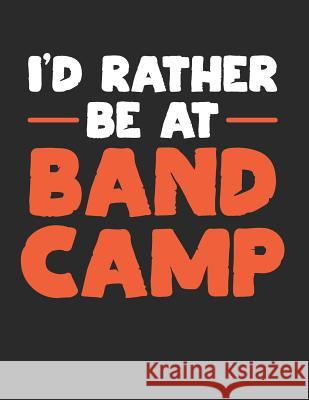 I'd Rather Be at Band Camp: Blank Sheet Music Notebook Staff Paper, 12 Staves Music Manuscript Paper Band Geek Designs 9781795732406