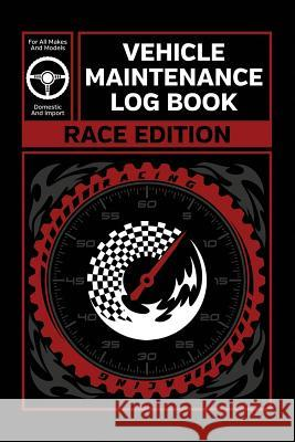 Vehicle Maintenance Log Book: Race Edition Service and Repair Record Book for All Cars and Trucks Motologs Publishers 9781795855860