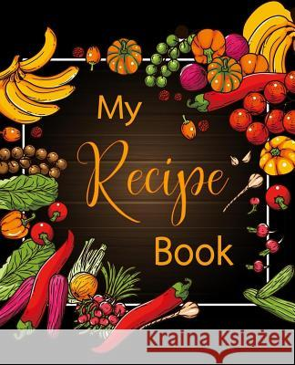 My Recipe Book: 100 Recipe Journal, Blank Recipe Book to Write in for Everyone, Empty Recipe Book to Collect the Favorite Recipes You Ellie and Scott 9781795876339